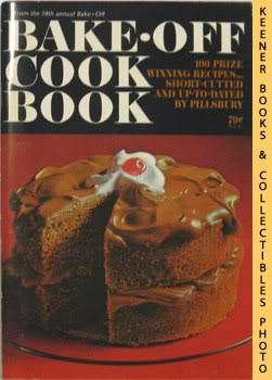 Pillsbury Bake-Off Cook Book From Pillsbury's 18th Annual Bake-Off - 1967: Pillsbury Annual Bake-...
