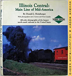Illinois Central: Main Line Of Mid-America (All-Color Photography Of The Largest North-South Rail...