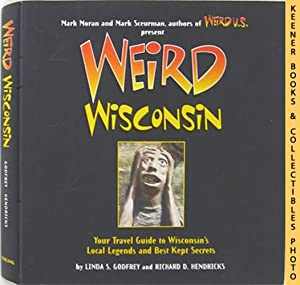 Weird Wisconsin : Your Travel Guide To Wisconsin's Local Legends And Best Kept Secrets