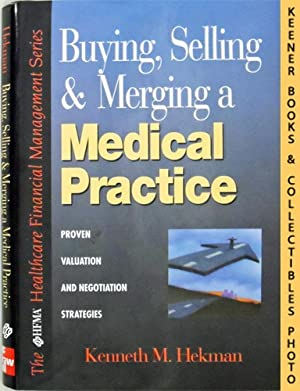 Buying, Selling & Merging A Medical Practice : Proven Valuation And Negotiation Strategies: HFMA ...