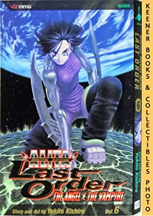 Battle Angel Alita Last Order, Vol. 6 - The Angel & The Vampire: Battle Angel Alita Last Order Se...