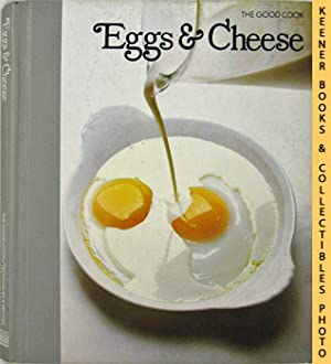 Eggs & Cheese: The Good Cook Techniques & Recipes Series