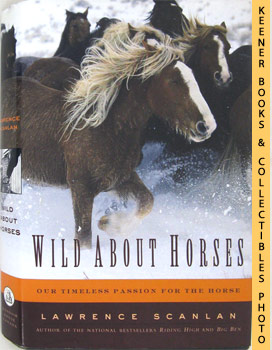 Wild About Horses (Our Timeless Passion For The Horse)