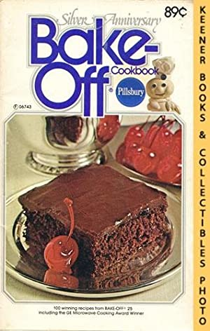 Pillsbury 100 Bake-Off Recipes Silver Anniversary, From Pillsbury's 25th Annual Bake-Off - 1974: ...