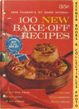 100 New Bake-Off Recipes From Pillsbury's 15th Grand National - 1964: Pillsbury Annual Bake-Off C...