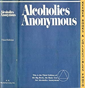 Alcoholics Anonymous : The Story of How Many Thousands of Men and Women Have Recovered from Alcoh...