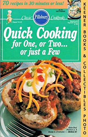 Pillsbury Classic #115: Quick Cooking For One, Or Two . Or Just A Few: Pillsbury Classic Cookbook...