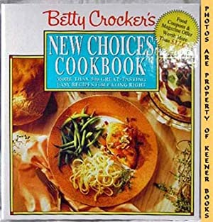 Betty Crocker's New Choices Cookbook (More Than 500 Great - Tasting Easy Recipes For Eating Right...