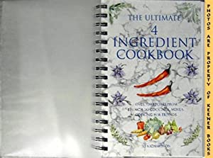 The Ultimate 4 Ingredient Cookbook (Over 700 Recipes From Brunch To Cocktails, Menus, Cooking For...