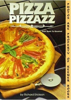 Pizza Pizzazz : From Basic To Gourmet: Monitor collectors Series Series