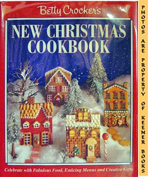 Betty Crocker's New Christmas Cookbook (Celebrate With Fabulous Food, Enticing Menus And Creative...