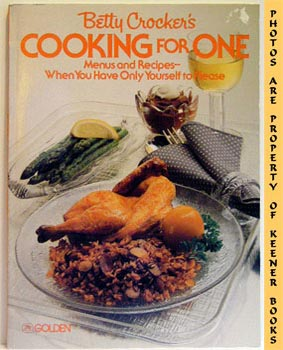 Betty Crocker's Cooking For One (Menus And Recipes - When You Have Only Yourself To Please)