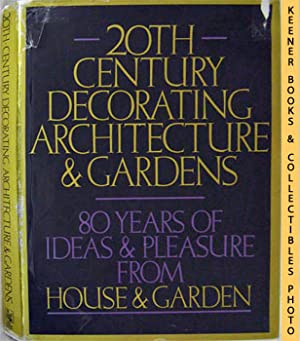 20th Century Decorating Architecture & Gardens (80 Years Of Ideas & Pleasure From House & Garden)