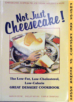 Not Just Cheesecake! (The Low Fat Low Cholesterol Low Calorie Great Dessert Cookbook)
