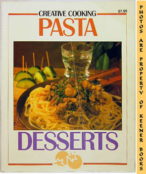 Creative Cooking Pasta * Creative Cooking Desserts (2 Books In 1)