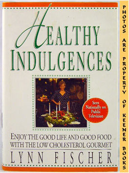 Healthy Indulgences (Enjoy The Good Life And Good Food With The Low - Cholesterol Gourmet)