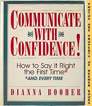 Communicate With Confidence (How To Say It Right The First Time And Every Time)