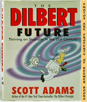 The Dilbert Future (Thriving On Stupidity In The 21st Century)
