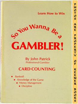 So You Wanna Be A Gambler!: Patrick, John