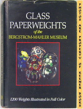 Glass Paperweights Of The Bergstrom - Mahler Museum