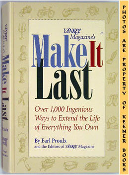 Yankee Magazine's Make It Last (Over 1,000 Ingenious Ways To Extend The Life Of Everything You Own)