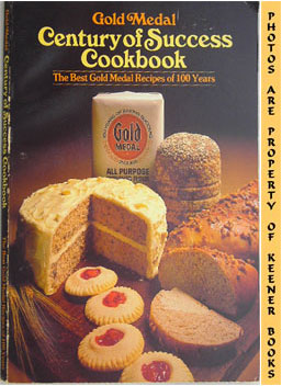 Gold Medal Century Of Success Cookbook (The Best Gold Medal Recipes Of 100 Years): Betty Crocker ...
