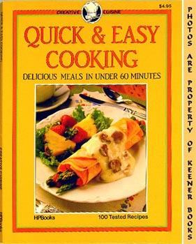 Quick And Easy Cooking (Delicious Meals In Under 60 Minutes): Creative Cuisine Series