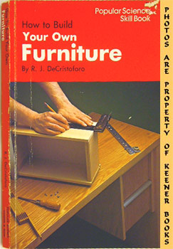 How To Build Your Own Furniture (Popular Science Skill Book)