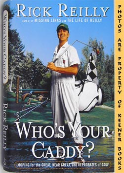 Who's Your Caddy? (Looping For The Great, Near Great, And Reprobates Of Golf)