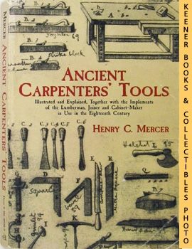 Ancient Carpenters' Tools (Illustrated And Explained, Together With The Implements Of The Lumberm...
