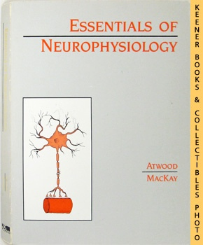Essentials Of Neurophysiology: Atwood, Harold L.