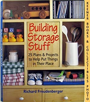 Building Storage Stuff 25 Plans & Projects To Help Put Things In Their Place