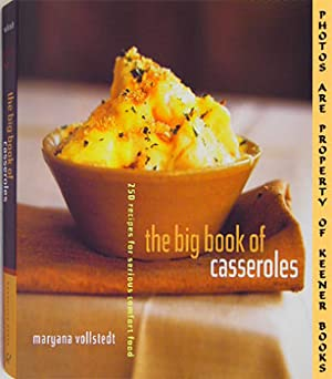 The Big Book Of Casseroles (250 Recipes For Serious Comfort Food)