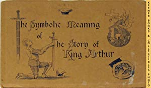 The Symbolic Meaning Of The Story Of King Arthur As Illustrated And Described In King Arthur's Ha...