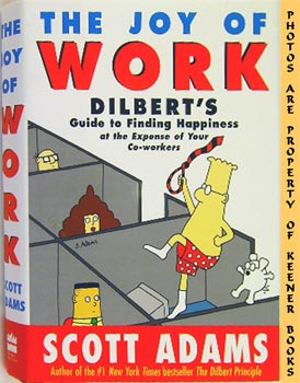The Joy Of Work (Dilbert's Guide To Finding Happiness At The Expense Of Your Co - Workers)
