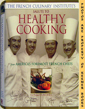 French Culinary Institute's Salute To Healthy Cooking: From America's Foremost French Chefs