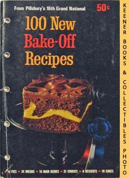 100 New Bake-Off Recipes From Pillsbury's 16th Grand National - 1965: Pillsbury Annual Bake-Off...