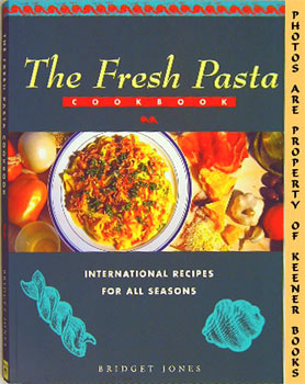 The Fresh Pasta Cookbook (International Recipes For All Seasons)