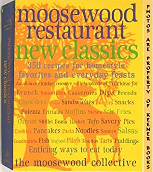 Moosewood Restaurant New Classics : 350 Recipes For Homestyle Favorites And Everyday Feasts