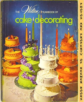 The Essentials Of Cake Decorating Book : The Wilton Yearbook Of Cake Decorating - 1973 by Wilton ...