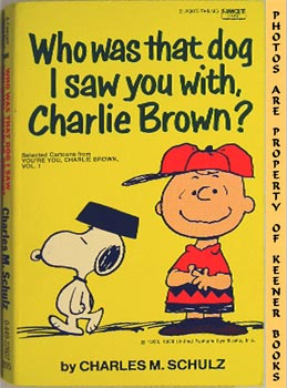 Who Was That Dog I Saw You With, Charlie Brown (Selected Cartoons From You're You, Charlie Brown,...