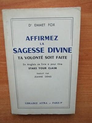 AFFIRMEZ LA SAGESSE DIVINE ta volonté soit: Dr Emmet FOX