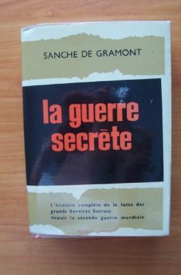 LA GUERRE SECRETE l'histoire complète de la: Sanche de GRAMONT