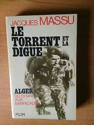 LE TORRENT ET LA DIGUE Alger du: Jacques MASSU