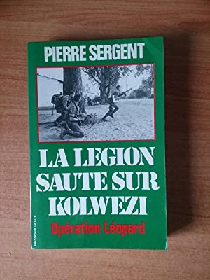 LA LEGION SAUTE SUR KOLWEZI : OPERATION: Pierre SERGENT