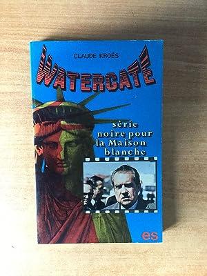 WATERGATE.série noire pour la Maison Blanche: Claude KROES