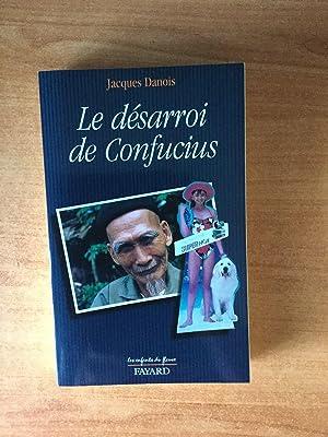 LE DESARROI DE CONFUCIUS: Jacques DANOIS