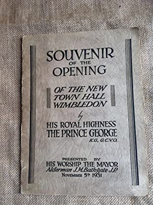 Souvenir of the Opening of the New Town Hall Wimbledon by His Royal Highness The Prince George, K...