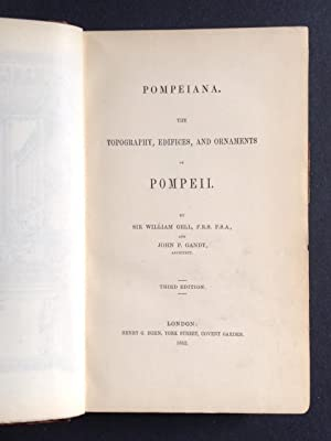 Pompeiana: The topography, Edifices and Ornaments of Pompeii: Gell, William and John P. Gandy