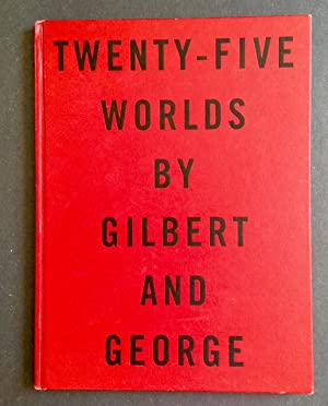 Twenty-Five Worlds by Gilbert and George: Gilbert and George